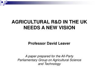 AGRICULTURAL R&D IN THE UK NEEDS A NEW VISION