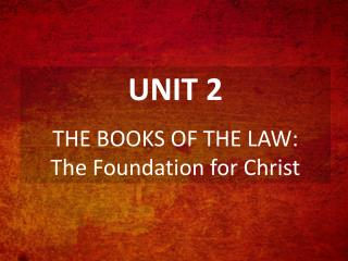 UNIT 2 THE BOOKS OF THE LAW: The Foundation for Christ