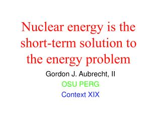 Nuclear energy is the short-term solution to the energy problem