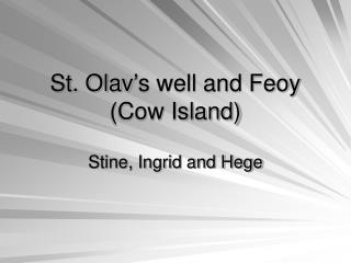 St. Olav's well and Feoy (Cow Island)