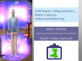 Until there's teleportation… there's always videoconferencing