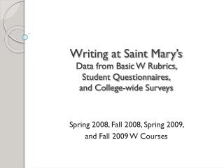 Spring 2008, Fall 2008, Spring 2009,  and Fall 2009 W Courses