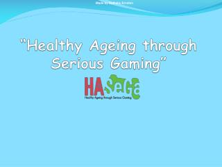 """Healthy Ageing through Serious Gaming"""