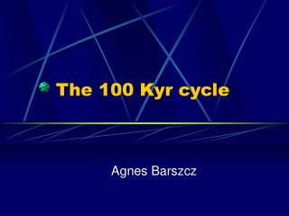 The 100 Kyr cycle