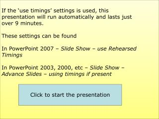 If the 'use timings' settings is used, this presentation will run automatically and lasts just over 9 minutes. These s