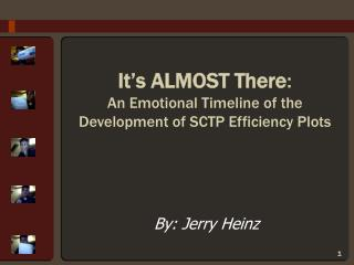 It's ALMOST There :  An Emotional Timeline of the Development of SCTP Efficiency Plots
