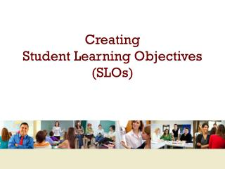 Creating  Student Learning Objectives (SLOs)