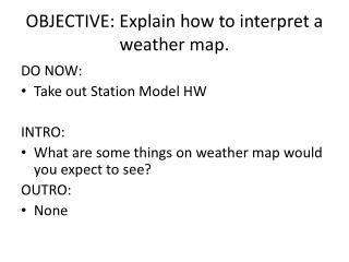 OBJECTIVE:  Explain how to interpret a weather map.