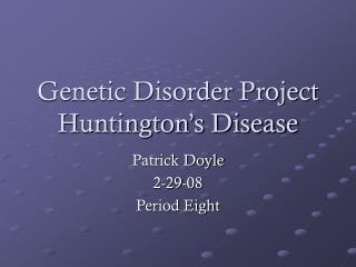 Genetic Disorder Project Huntington's Disease