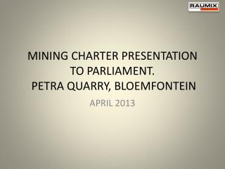 MINING CHARTER PRESENTATION TO PARLIAMENT.   PETRA QUARRY, BLOEMFONTEIN