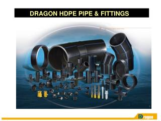 DRAGON HDPE PIPE & FITTINGS