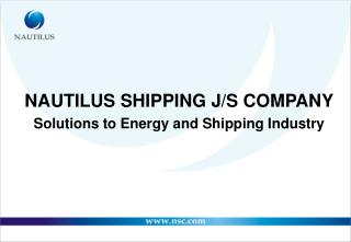 NAUTILUS SHIPPING J/S COMPANY Solutions to Energy and Shipping Industry