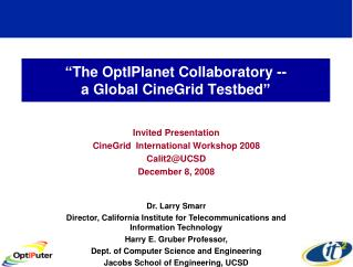 """The OptIPlanet Collaboratory --  a Global CineGrid Testbed"""