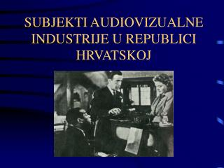 SUBJEKTI AUDIOVIZUALNE INDUSTRIJE U REPUBLICI HRVATSKOJ