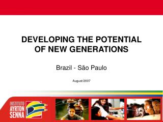 DEVELOPING THE POTENTIAL  OF NEW GENERATIONS Brazil - São Paulo August/2007