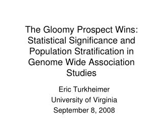 The Gloomy Prospect Wins:  Statistical Significance and Population Stratification in Genome Wide Association Studies
