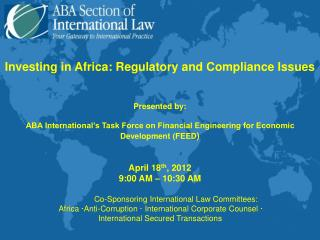 Investing in Africa: Regulatory and Compliance Issues Presented by: