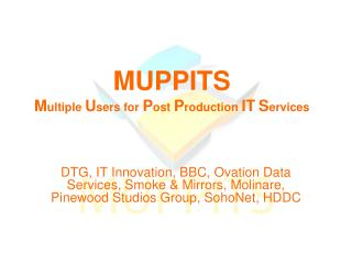 MUPPITS M ultiple  U sers for  P ost  P roduction  IT S ervices