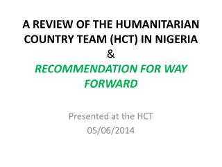 A REVIEW OF THE HUMANITARIAN COUNTRY TEAM (HCT) IN NIGERIA   &  RECOMMENDATION FOR WAY FORWARD