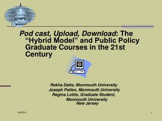 Pod cast, Upload, Download: The  Hybrid Model  and Public Policy Graduate Courses in the 21st Century       Rekha Datta,