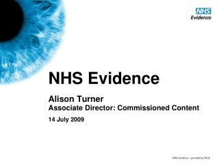 NHS Evidence Alison Turner Associate Director: Commissioned Content