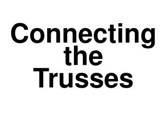 Connecting the Trusses