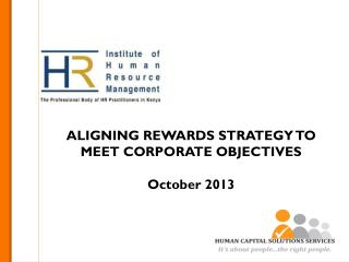 ALIGNING REWARDS STRATEGY TO MEET CORPORATE OBJECTIVES October 2013