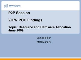 P2P Session  VIEW POC Findings Topic: Resource and Hardware Allocation June 2009