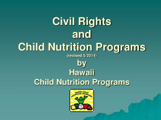 Civil Rights  and  Child Nutrition Programs  (revised 5/2014) by  Hawaii  Child Nutrition Programs