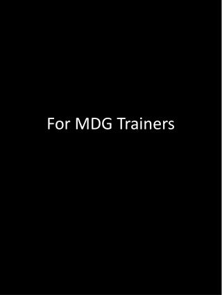 For MDG Trainers