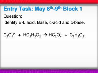 Entry Task: May 8 th -9 th Block 1