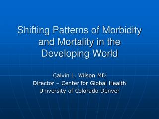 Shifting Patterns of Morbidity and Mortality in the Developing World