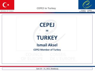 CEPEJ IN  TURKEY  I smail Aksel CEPEJ Member of Turkey