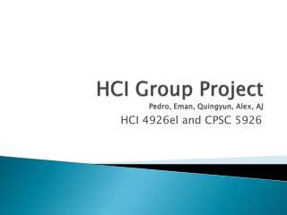 HCI Group Project  Pedro, Eman, Quingyun, Alex, AJ