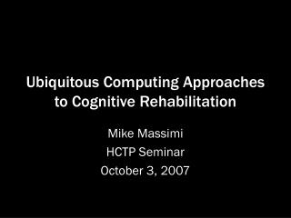 Ubiquitous Computing Approaches to Cognitive Rehabilitation