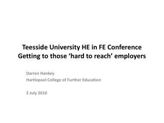 Teesside University HE in FE Conference Getting to those 'hard to reach' employers