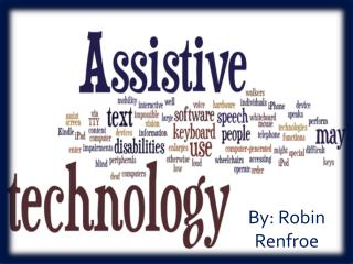 Robin Renfroe's Assistive  Technology Presentation