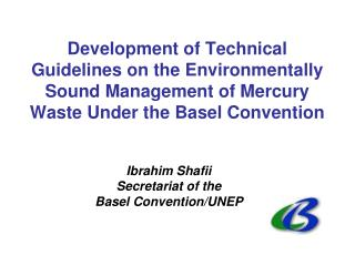 Ibrahim Shafii Secretariat of the Basel Convention/UNEP