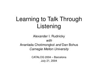 Learning to Talk Through Listening