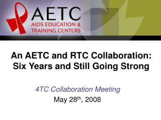 An AETC and RTC Collaboration:  Six Years and Still Going Strong