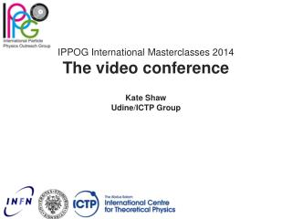 IPPOG International  Masterclasses  2014 The video conference Kate Shaw Udine/ICTP Group