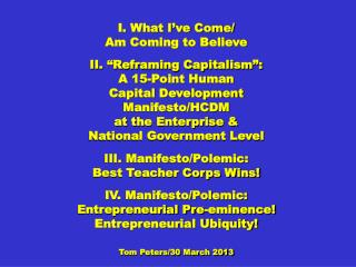 "I. What I've Come/ Am Coming to Believe II. ""Reframing Capitalism"": A 15-Point Human"