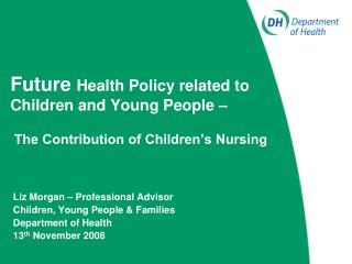 Liz Morgan – Professional Advisor Children, Young People & Families Department of Health