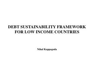 DEBT SUSTAINABILITY FRAMEWORK FOR LOW INCOME COUNTRIES