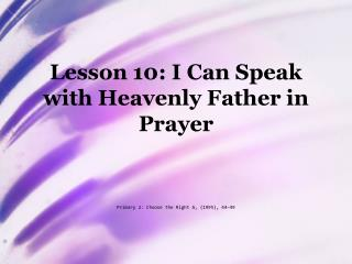 Lesson 10: I Can Speak with Heavenly Father in Prayer
