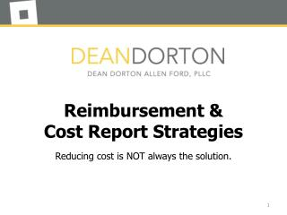 Reimbursement & Cost  Report  Strategies Reducing  cost  is  NOT  a lways  the  solution.