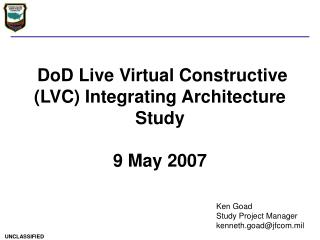 DoD Live Virtual Constructive (LVC) Integrating Architecture Study  9 May 2007