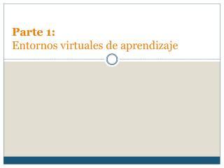 Parte 1: Entornos virtuales de aprendizaje