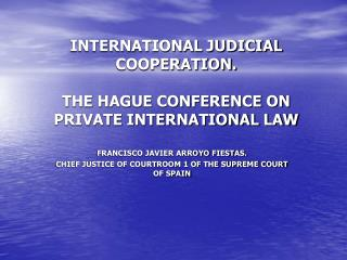 INTERNATIONAL JUDICIAL COOPERATION.  THE HAGUE CONFERENCE ON PRIVATE INTERNATIONAL LAW