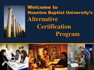 Welcome to  Houston Baptist University's Alternative        	Certification  			Program